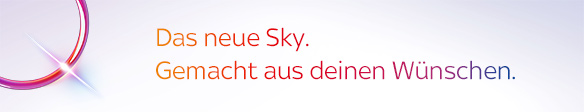 Das neue Sky. Gemacht aus deinen Wünschen.